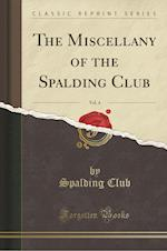 The Miscellany of the Spalding Club, Vol. 4 (Classic Reprint)