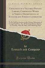 Catalogue of a Valuable Private Library, Comprising Works in Various Departments of English and Foreign Literature: To Be Sold by Auction in the Libra af Leonard and Company