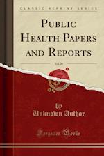 Public Health Papers and Reports, Vol. 26 (Classic Reprint)