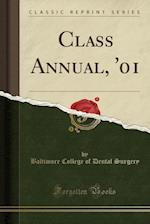Class Annual, '01 (Classic Reprint) af Baltimore College of Dental Surgery