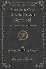 Box and Cox Married and Settled!: An Original Farce, in One Act (Classic Reprint) af Joseph Stirling Coyne
