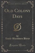 Old Colony Days (Classic Reprint) af Lucile Blackburn Berry