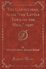 The Carontawan, Alias the Little Town on the Hill, 1920 (Classic Reprint) af Mansfield State Normal School