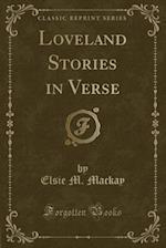Loveland Stories in Verse (Classic Reprint) af Elsie M. MacKay