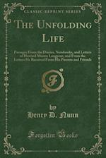 The Unfolding Life: Passages From the Diaries, Notebooks, and Letters of Howard Munro Longyear, and From the Letters He Received From His Parents and af Henry D. Nunn