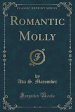 Romantic Molly (Classic Reprint) af Ada S. Macomber