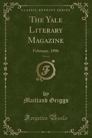 The Yale Literary Magazine, Vol. 61: February, 1896 (Classic Reprint)