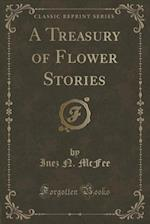 A Treasury of Flower Stories (Classic Reprint)