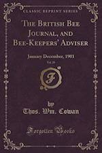 The British Bee Journal, and Bee-Keepers' Adviser, Vol. 29: January December, 1901 (Classic Reprint) af Thos. Wm. Cowan