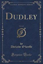 Dudley, Vol. 2 of 3 (Classic Reprint) af Adelaide O'Keeffe