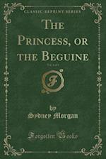The Princess, or the Beguine, Vol. 1 of 3 (Classic Reprint)