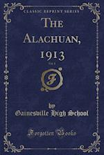 The Alachuan, 1913, Vol. 1 (Classic Reprint)