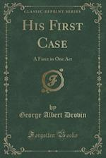 His First Case af George Albert Drovin