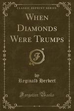 When Diamonds Were Trumps (Classic Reprint) af Reginald Herbert