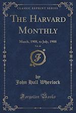 The Harvard Monthly, Vol. 46: March, 1908, to July, 1908 (Classic Reprint)