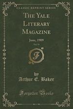 The Yale Literary Magazine, Vol. 74: June, 1909 (Classic Reprint)