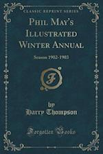 Phil May's Illustrated Winter Annual: Season 1902-1903 (Classic Reprint)
