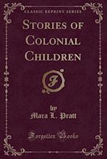 Stories of Colonial Children (Classic Reprint)
