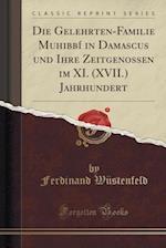 Die Gelehrten-Familie Muhibbi in Damascus Und Ihre Zeitgenossen Im XI. (XVII.) Jahrhundert (Classic Reprint)