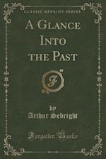A Glance Into the Past (Classic Reprint) af Arthur Sebright
