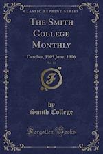The Smith College Monthly, Vol. 13: October, 1905 June, 1906 (Classic Reprint)