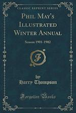Phil May's Illustrated Winter Annual: Season 1901-1902 (Classic Reprint)
