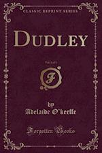 Dudley, Vol. 1 of 3 (Classic Reprint) af Adelaide O'Keeffe
