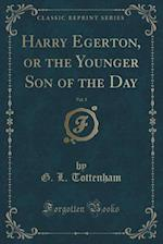 Harry Egerton, or the Younger Son of the Day, Vol. 3 of 3 (Classic Reprint)