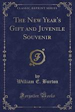 The New Year's Gift and Juvenile Souvenir (Classic Reprint) af William E. Burton