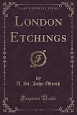 London Etchings (Classic Reprint)