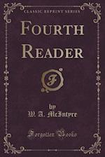 Fourth Reader (Classic Reprint) af W. a. McIntyre