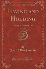 Having and Holding, Vol. 3 of 3: A Story of Country Life (Classic Reprint)