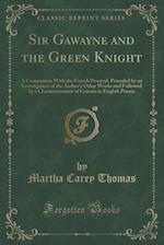 Sir Gawayne and the Green Knight: A Comparison With the French Perceval, Preceded by an Investigation of the Author's Other Works and Followed by a Ch