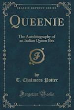 Queenie: The Autobiography of an Italian Queen Bee (Classic Reprint)