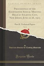 Proceedings of the Eighteenth Annual Meeting Held at Atlantic City, New Jersey, June 22 26, 1915, Vol. 15: Part II. Technical Papers (Classic Reprint)