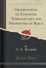Observations on Finishing Temperatures and Properties of Rails (Classic Reprint)