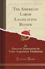 The American Labor Legislation Review, Vol. 2 (Classic Reprint)