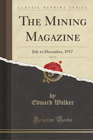 Bog, hæftet The Mining Magazine, Vol. 17: July to December, 1917 (Classic Reprint) af Edward Walker