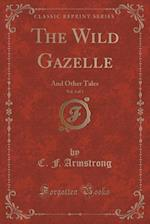 The Wild Gazelle, Vol. 3 of 3: And Other Tales (Classic Reprint) af C. F. Armstrong