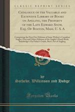 Catalogue of the Valuable and Extensive Library of Books on Angling, the Property of the Late Edward Snow, Esq. of Boston, Mass. U. S. a