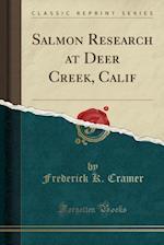 Salmon Research at Deer Creek, Calif (Classic Reprint)