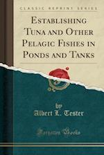 Establishing Tuna and Other Pelagic Fishes in Ponds and Tanks (Classic Reprint)
