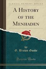 A History of the Menhaden (Classic Reprint)