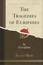 The Tragedies of Euripides, Vol. 1 (Classic Reprint)
