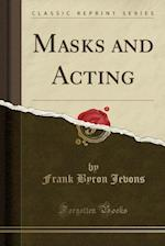 Masks and Acting (Classic Reprint)
