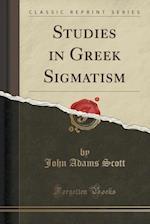Studies in Greek Sigmatism (Classic Reprint)