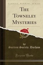 The Towneley Mysteries (Classic Reprint)
