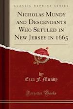 Nicholas Mundy and Descendants Who Settled in New Jersey in 1665 (Classic Reprint)