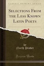 Selections from the Less Known Latin Poets (Classic Reprint)