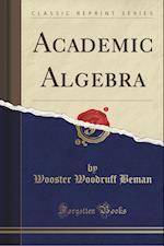 Academic Algebra (Classic Reprint)